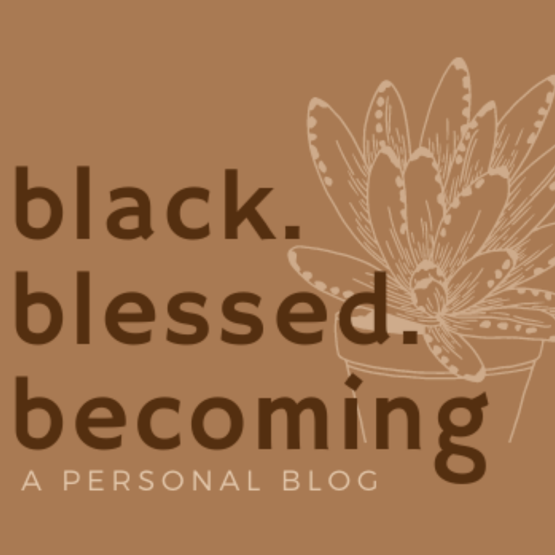 black. blessed. becoming